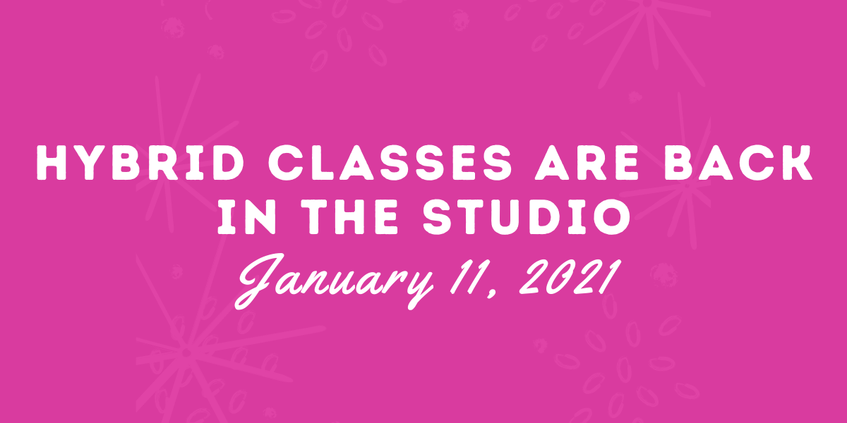 Copy of Hybrid Classes are Back In the Studio January 11, 2021